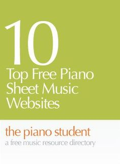 10 Top Free Piano Sheet Music Websites - https://thepianostudent.wordpress.com/2008/09/26/free-piano-sheet-music-go-to-websites/