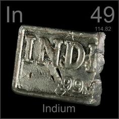 Indium used in the Solar industry and in the Mobile industry to make touch screens possible.