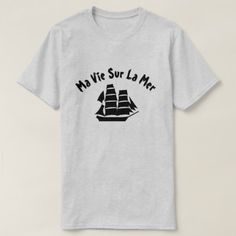 Shop A sailing ship with text Ma vie sur la mer T-Shirt created by ZierNorShirt. Personalize it with photos & text or purchase as is! Types Of T Shirts, Foreign Words, Word Sentences, French Words, Sailing Ships, Funny Tshirts, Fitness Models, T Shirts For Women, Casual