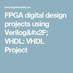 FPGA digital design projects using Verilog/ VHDL: VHDL Project