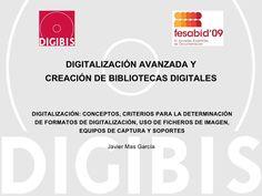 Digitalización: conceptos, formatos de digitalización, equipos de captura y soportes, de Javier Mas