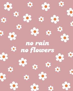 no rain, no flowers wall print cute quotes No Rain, No Flowers Art Print Flowers Wallpaper, Retro Wallpaper, Aztec Wallpaper, Screen Wallpaper, Watch Wallpaper, Bedroom Wall Collage, Photo Wall Collage, Photo Collages, Murs Pastel