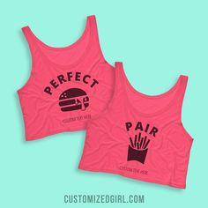 You go together like a burger and fries.. how perfect! Get this tank and the matching perfect burger shirt for you and your best friend. You can customize it with any text you want and give it as a gift to your BFF.