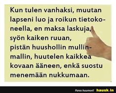 Kun tulen vanhaksi, ... - HAUSK.in Craft Quotes, Life Advice, Someecards, Kids And Parenting, Live Life, I Laughed, Cool Pictures, Hilarious, Thoughts
