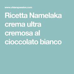 Ricetta Namelaka crema ultra cremosa al cioccolato bianco