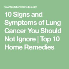 10 Signs and Symptoms of Lung Cancer You Should Not Ignore | Top 10 Home Remedies