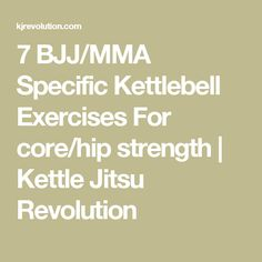 7 BJJ/MMA Specific Kettlebell Exercises For core/hip strength | Kettle Jitsu Revolution