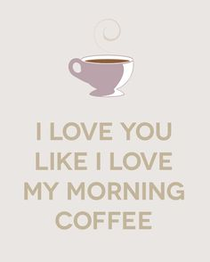 Poster Print - I Love You Like I Love My Morning Coffee - wall decor - beige, brown, mauve - coffee cup, quote - 8x10 print