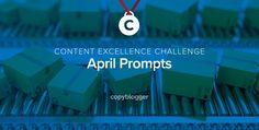 2017 Content Excellence Challenge: The April Prompts