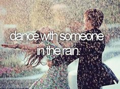 Dance in the rain! <3