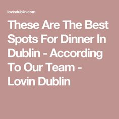 These Are The Best Spots For Dinner In Dublin - According To Our Team - Lovin Dublin