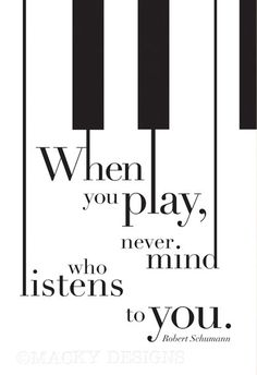 "Never Mind Who Listens - Piano Inspirational Quote - Musician, Pianist, Typographic Print - 13x19"". $18,50, via Etsy."