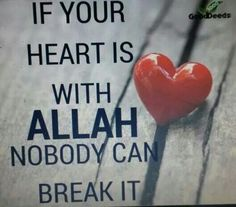 If your heart is with Allah, nobody can break it.