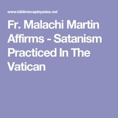 Fr. Malachi Martin Affirms - Satanism Practiced In The Vatican
