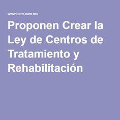 Proponen Crear la Ley de Centros de Tratamiento y Rehabilitación