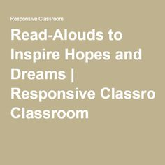 Read-Alouds to Inspire Hopes and Dreams   Responsive Classroom