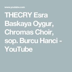 THECRY Esra Baskaya Oygur, Chromas Choir, sop. Burcu Hanci - YouTube
