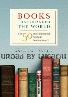 _50 Books That Changed The World*_ the author Andrew Taylor explores the 50 most influential books in human history.