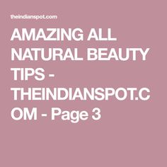 AMAZING ALL NATURAL BEAUTY TIPS - THEINDIANSPOT.COM - Page 3