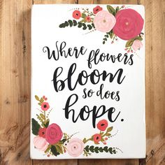 A personal favorite from my Etsy shop https://www.etsy.com/listing/473473605/where-flowers-bloom-so-does-hope-wooden