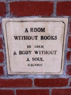 """A room without books is like a body without a soul"" ~ Cicero"