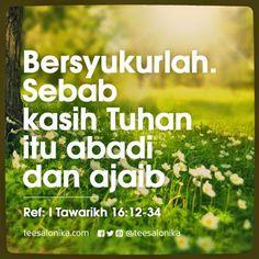 """""""Bersyukurlah. Sebab kasih #Tuhan itu abadi dan ajaib."""" (Ref: I Tawarikh 16:12-34)"""