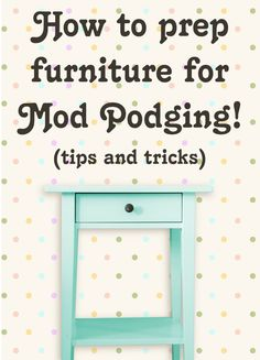 Learn how to prep furniture for Mod Podging success! These are my tried and true methods for making sure your DIY furniture piece turns out perfectly! You can decoupage furniture with paper or with fabric. Start here!