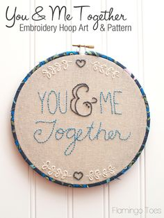 You & Me Together Embroidery Hoop Art and Pattern - Prudent Baby.  Like the floral and heart pattern on the top and bottom