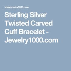 Sterling Silver Twisted Carved Cuff Bracelet - Jewelry1000.com