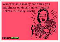 Whoever said money can't buy you happiness obviously never bought tickets to Disney World