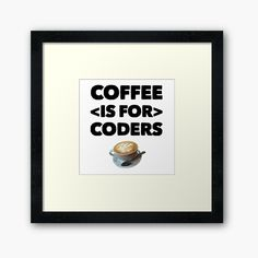 Coffee Is For Coders Some Fun, Programming, Slogan, Swag, Coding, Calm, Coffee, Frame, Gifts