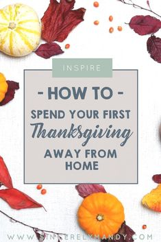 Thanksgiving Away From Home - How to Survive your First Holiday Away. Spending your first Thanksgiving away from home can be tough. Get inspired and make the best of the day by learning how to spend your first Thanksgiving away from home. #thanksgiving #millennial