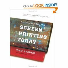 Screen Printing Today: The Basics: Andy MacDougall: 9780944094617: Amazon.com: Books