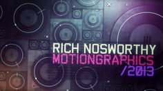 Rich Nosworthy - Motion Graphics Reel 2013 by rich nosworthy. Been overdue for a while now.