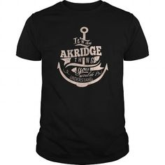 I Love  AKRIDGE Thing You Wouldnt Understand T-Shirt Shirts & Tees