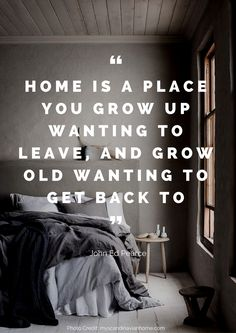 Home is a place you grow up wanting to leave, and grow old wanting to get back to – John Ed Pearce Read more beautiful quotes about the home here: https://nyde.co.uk/blog/quotes-about-home/
