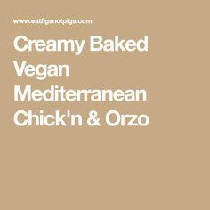 Creamy Baked Vegan Mediterranean Chick'n & Orzo