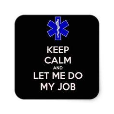 Shop Keep calm and let me do my job (emt/paramedic) square sticker created by haster. Keep Calm Photos, Emt Bag, Ems Humor, Medical Humor, Medical Care, Ems Quotes, Paramedic Quotes, Paramedic Gifts, Ems Week