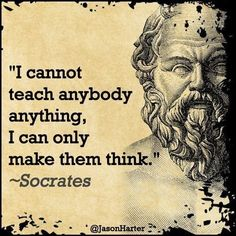 TOP WISDOM quotes and sayings by famous authors like Socrates : I cannot teach anybody anything, I can only make them think. Socrates Quotes, Wise Quotes, Quotable Quotes, Great Quotes, Quotes To Live By, Motivational Quotes, Inspirational Quotes, Aristotle Quotes, Peace Quotes
