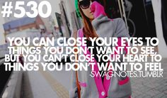 you can close your eyes to things you don't want to see. but you can't close your heart to things you don't wanna feel. Love Quotes Tumblr, Swag Quotes, Cute Quotes, Quotes To Live By, Girly Quotes, Random Quotes, Citations Swag, Your Eyes Lyrics, Cool Words