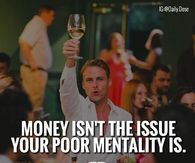 Money Isn't The Issue, Your Poor Mentality Is
