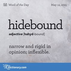 Today's Word of the Day is hidebound. Learn its definition, pronunciation, etymology and more. Join over 19 million fans who boost their vocabulary every day.