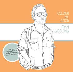 Colour Me Good : coloriez Ryan Gosling !