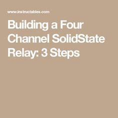 Building a Four Channel SolidState Relay: 3 Steps