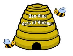 Bee Kind, Acts of Kindness. Write the date, name and act of kindness the student did. Place these around the room. Plan one big act of kindness for the class to do as a whole. TpT $2.50