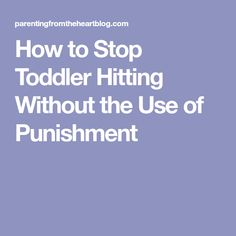 How to Stop Toddler Hitting Without the Use of Punishment