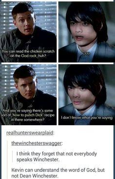 """I'm sorry, I don't speak Winchester."" <<< Um...I understand Dean more than the word of God sometimes......"