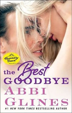 Cover Reveal: The Best Goodbye (Rosemary Beach #13) by Abbi Glines -On sale December 1st 2015 by Atria Books -From #1 New York Times bestselling author Abbi Glines comes the next sizzling novel in the Rosemary Beach series, featuring well-known playboy and Blaire's half brother, Captain.