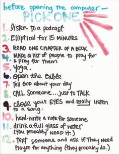 I need to start doing these things before I get on the computer and just waste time.