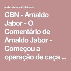 CBN - Arnaldo Jabor - O Comentário de Arnaldo Jabor - Começou a operação de caça à Lava-jato